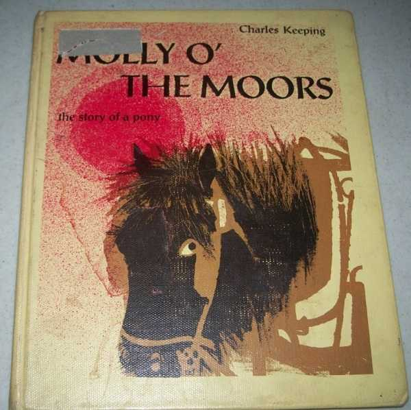 Molly o' the Moors: The Story of a Pony, Keeping, Charles