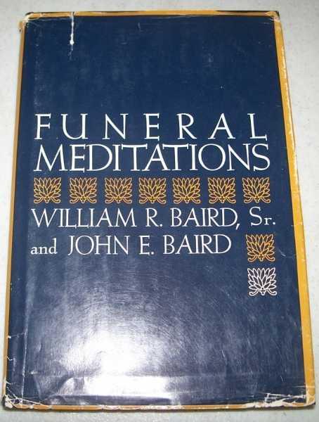 Funeral Meditations, Baird, William R. sr. and John E.