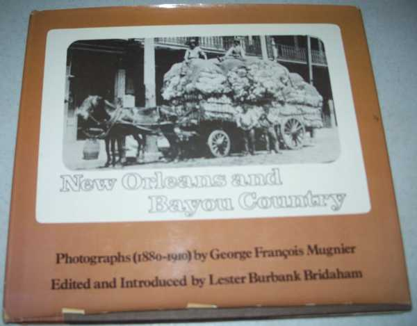 New Orleans and Bayou Country, Mugnier, George Francois (photos); Bridaham, Lester Burbank (ed.)