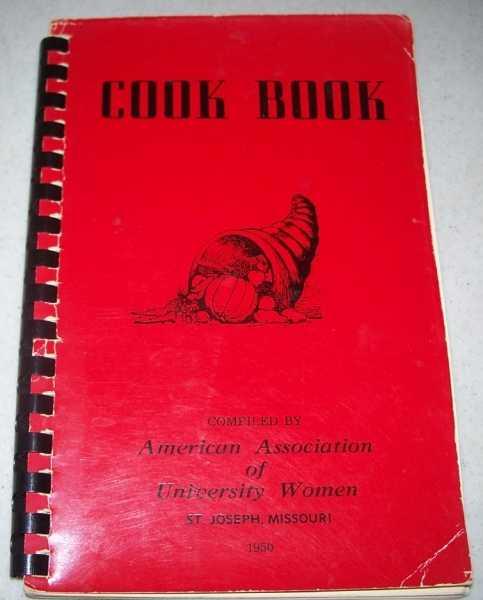 Cook Book Compiled by American Association of University Women, St. Joseph Missouri, 1950, AAUW, St. Joseph Branch