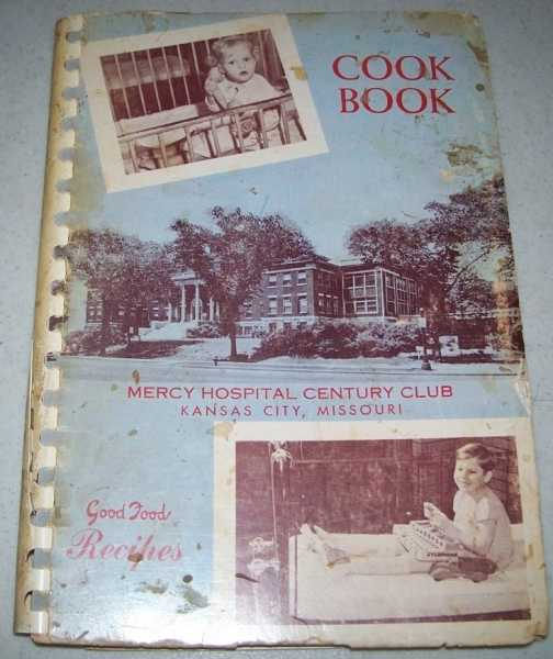Cook Book Compiled by the Mercy Hospital Century Club, Kansas City, MO 1963, Mercy Hospital Century Club, Kansas City, Missouri