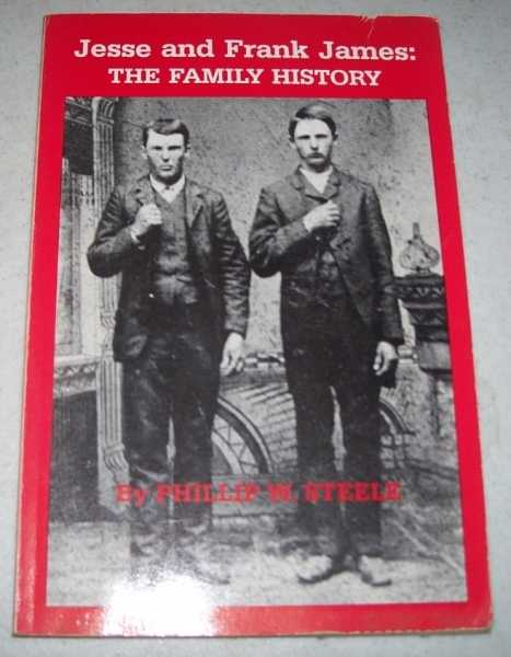 Jesse and Frank James: The Family History, Steele, Phllip W.
