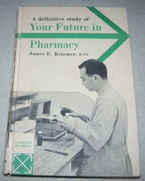 A Definitive Study of Your Future in Pharmacy (Careers in Depth series), Kraemer, James E.