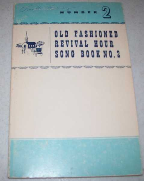 Old Fashoned Revival Hour Song Book No. 2, Fuller, Charles E. and Green, H. Leland