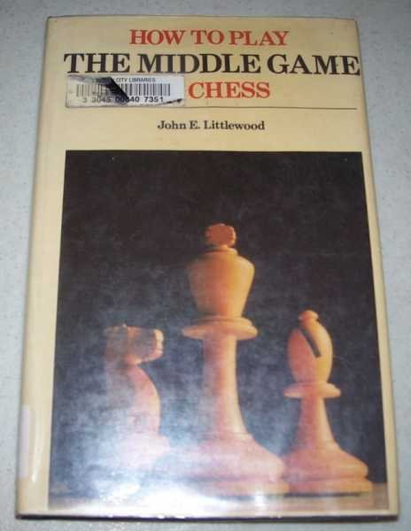How to Play the Middle Game in Chess, Littlewood, John E.