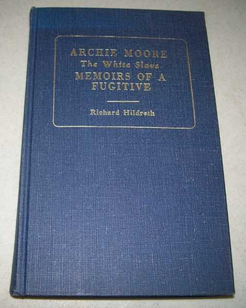 Archie Moore: The White Slave or Memoirs of a Fugitive (Reprints of Economic Classics series), Hildreth, Richard