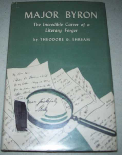 Major Byron: The Incredible Career of a Literary Forger, Ehrsam, Theodore G.