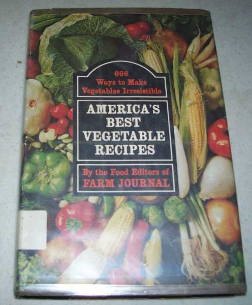 America's Best Vegetable Recipes: 666 Ways to Make Vegetables Irresistible Selected and Tested by the Food Editors of Farm Journal, Nichols, Nell B. (ed.)