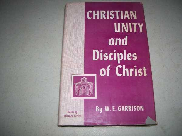 Christian Unity and Disciples of Christ, Garrison, W.E.