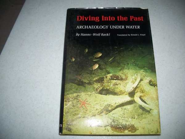 Diving Into the Past: Archaeology Under Water, Rackl, Hanns-Wolf