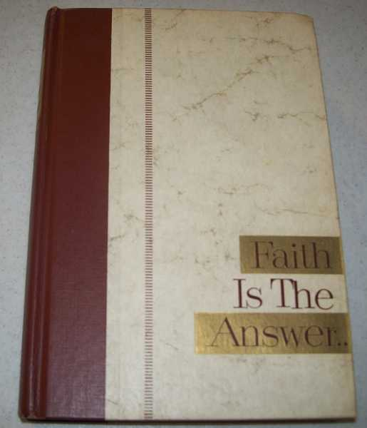 Faith Is the Answer: A Pastor and a Psychiatrist Discuss Your Problems, Peale, Norman Vincent and Blanton, Smiley