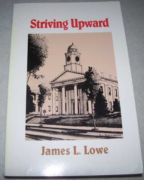 Striving Upward: An Autobiography, Lowe, James L.