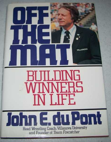 Off the Mat: Building Winners in Life, duPont, John E.