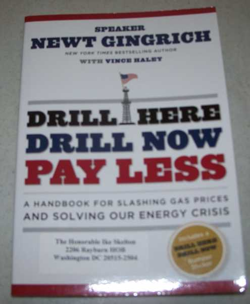 Drill Here, Drill Now, Pay Less: A Handbook for Slashing Gas Prices and Solving Our Energy Crisis, Gingrich, Newt with Haley, Vince
