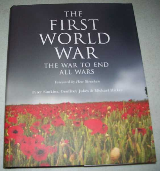 The First World War: The War to End All Wars, Simkins, Peter; Jukes, Geoffrey; Hickey, Michael