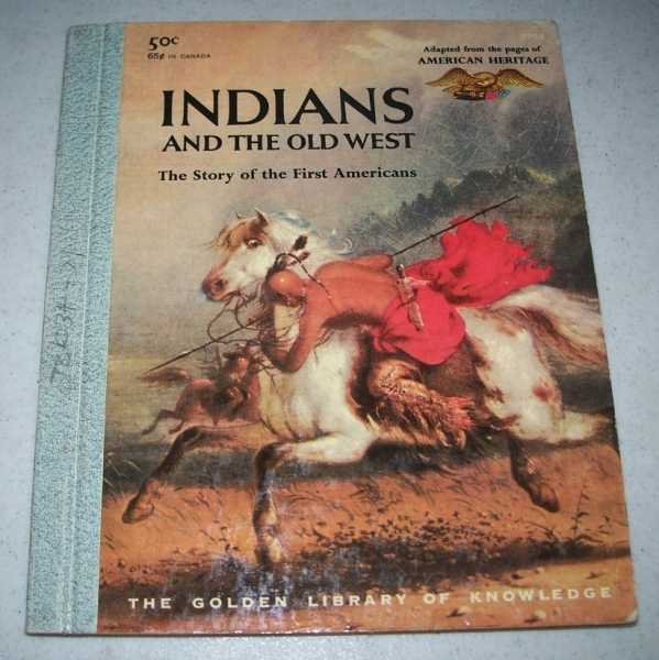 Indians and the Old West: The Story of the First Americans Adapted from the Pages of American Heritage, the Magazine of History (The Golden Library of Knowledge), White, Anne Terry