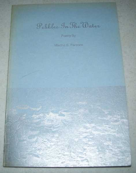 Pebbles in the Water: Poetry, Parsons, Martha B.