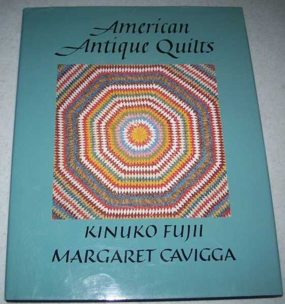 American Antique Quilts: Antique Quilts from the private Collection of Kinuko Fujii and Margaret Cavigga, Fujii, Kinuko and Cavigga, Margaret