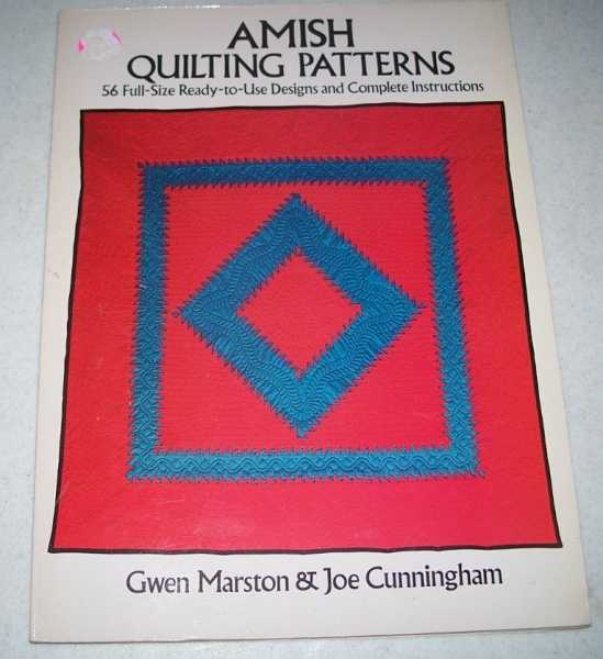 Amish Quilting Patterns: 56 Full Size Ready to Use Designs and Complete Instructions, Marston, Gwen and Cunningham, Joe