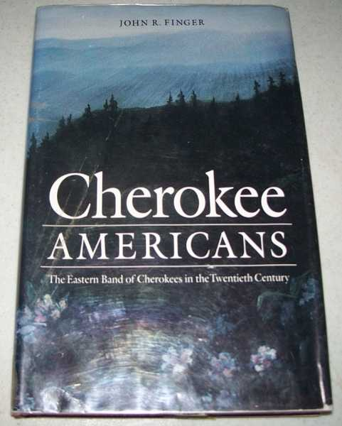 Cherokee Americans: The Eastern Band of Cherokees in the Twentieth Century, Finger, John R.
