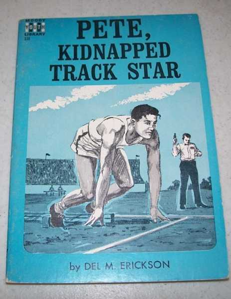Pete, Kidnaped Track Star (Moody Youth Library 138), Erickson, Del M.