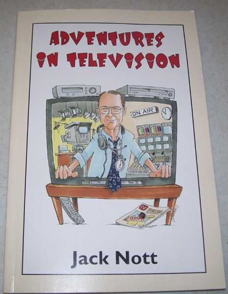 Adventures in Television: A 50-Year Journey Through the Magic Box, Nott, Jack