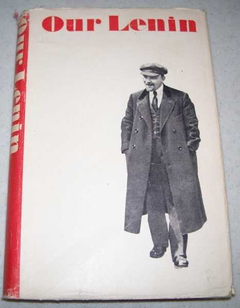 Our Lenin: Reminiscences, Stories, Articles and Poems about V.I. Lenin, Lenin, V.I.; Various
