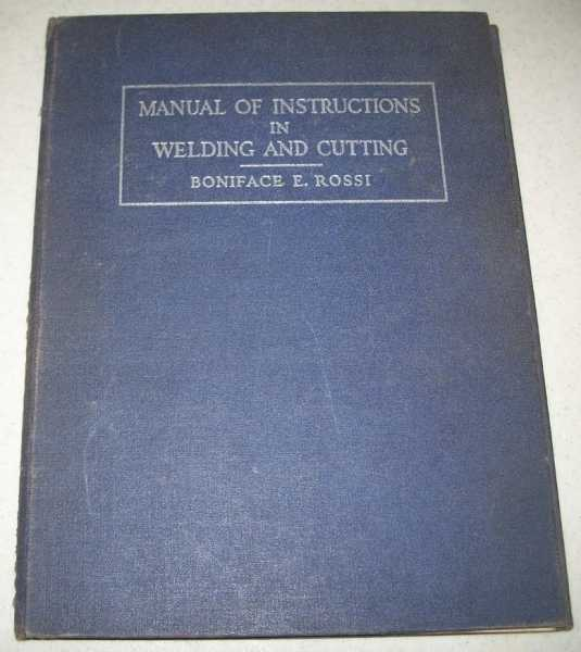 Manual of Instructions in Welding and Cutting, Rossi, Boniface E.