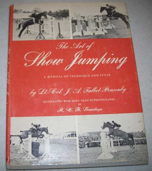 The Art of Show Jumping: A Manual of Technique and Style, Talbot-Ponsonby, Lt. Col. J.A.