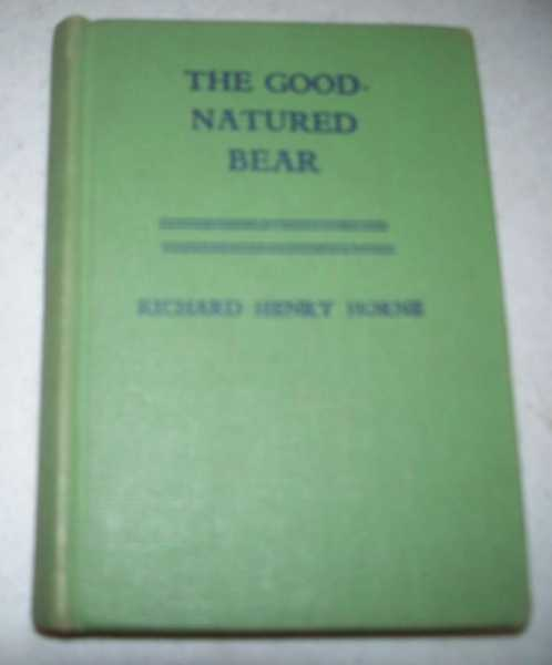 The Good-Natured Bear: A Story for Children of All Ages, Horne, Richard Henry