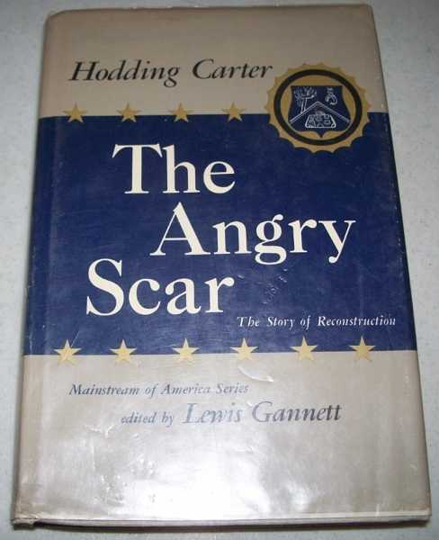 The Angry Scar: The Story of Reconstruction (Mainstream of America Series), Carter, Hodding