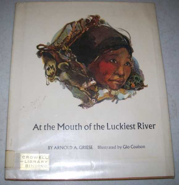 At the Mouth of the Luckiest River, Griese, Arnold A.