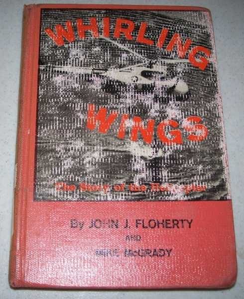 Whirling Wings: The Story of the Helicopter, Floherty, John J. and McGrady, Mike