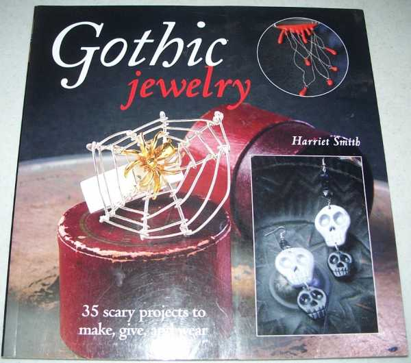 Gothic Jewelry: 35 Scary Projects to Make, Give and Wear, Smith, Harriet