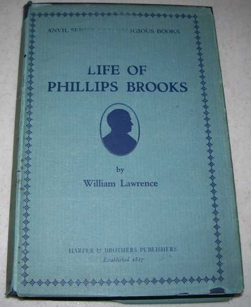 Life of Phillips Brooks (Anvil Series of Religious Books), Lawrence, William