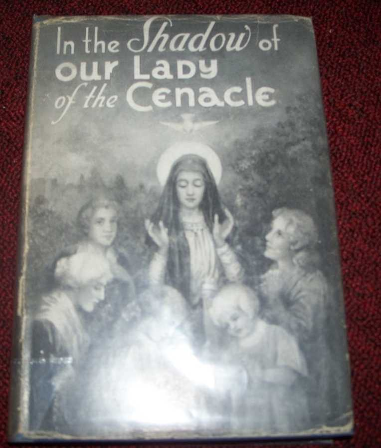 In the Shadow of Our Lady of the Cenacle: Word Pictures of the Cenacle in the United States, Lynch, Helen M.