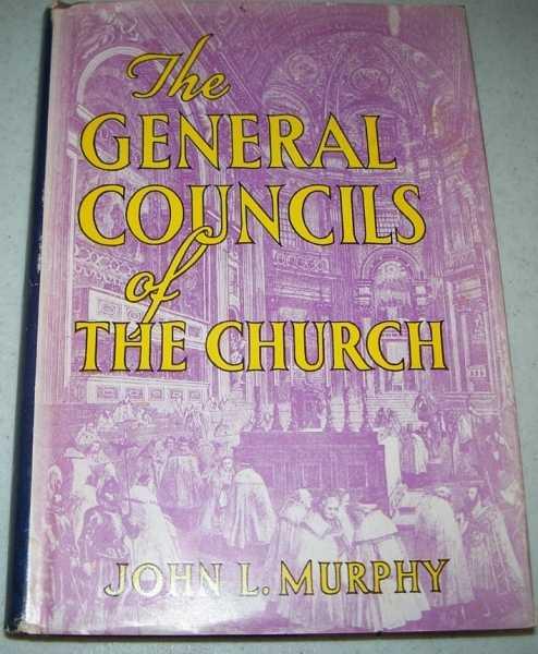 The General Councils of the Church, Murphy, John L.