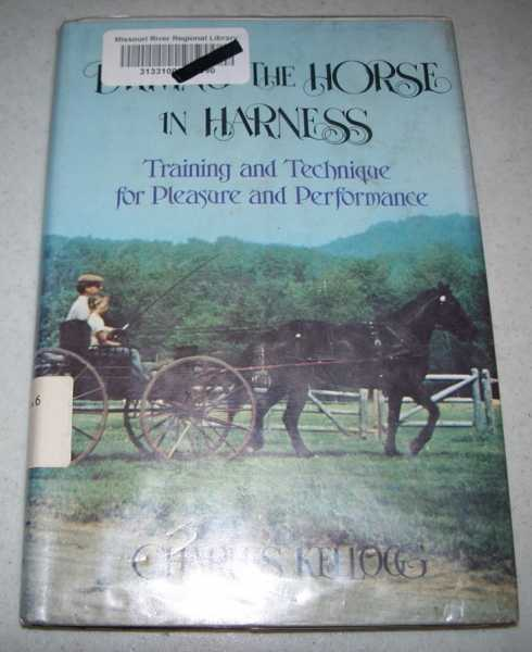 Driving the Horse in Harness: A Beginner's Manual, Kellogg, Charles W.