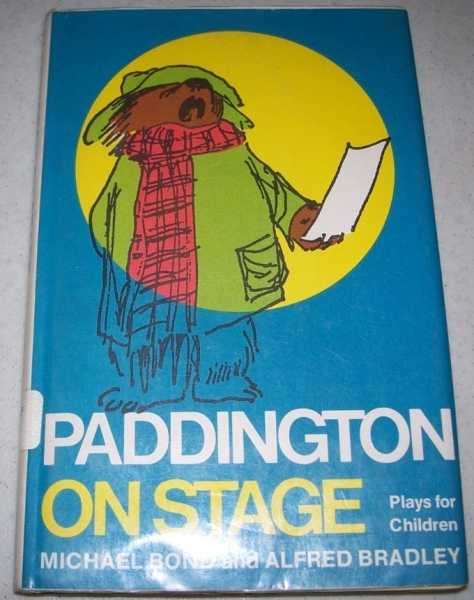Paddington on Stage: Plays for Children, Bond, Michael and Bradley, Alfred