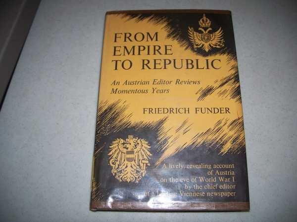From Empire to Republic: An Austrian Editor Reviews Momentous Years, Funder, Friedrich
