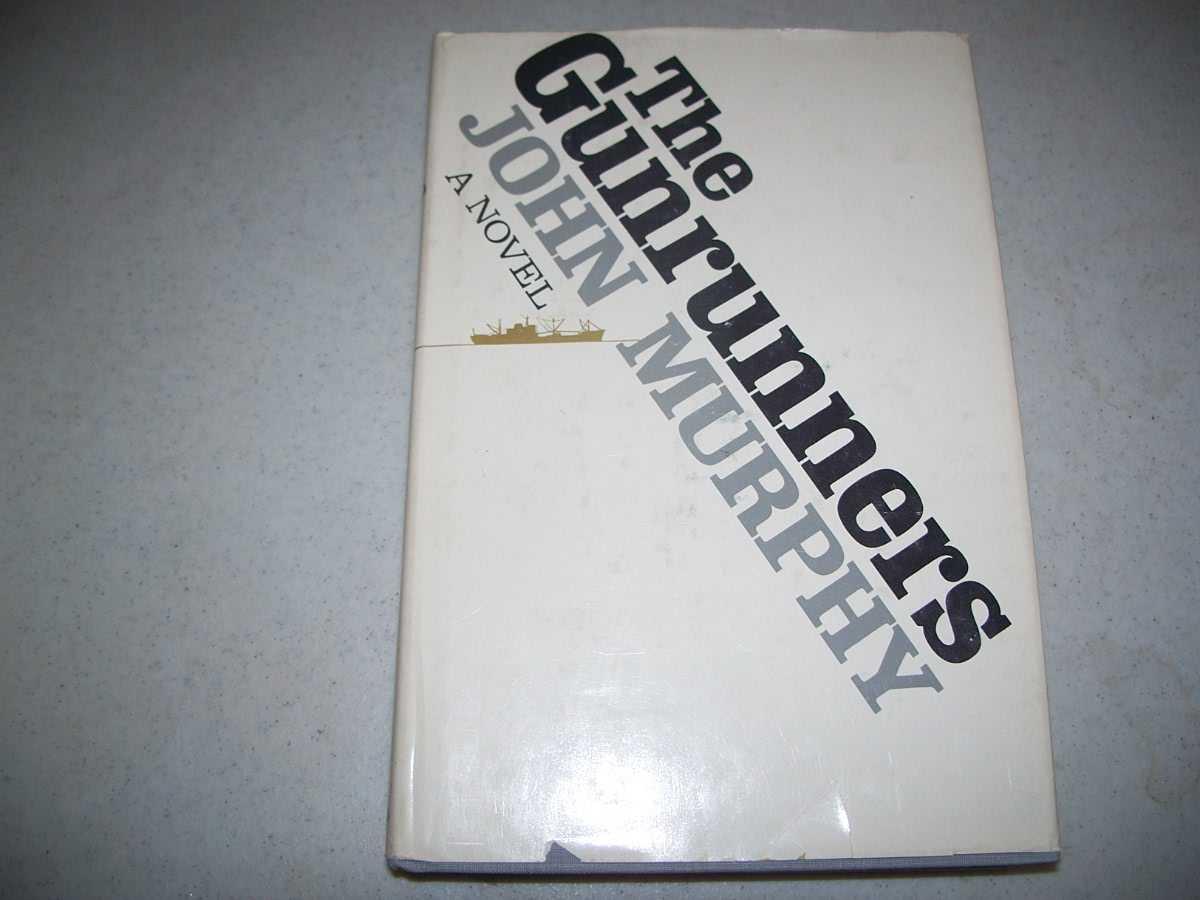 The Gunrunners: A Novel, Murphy, John