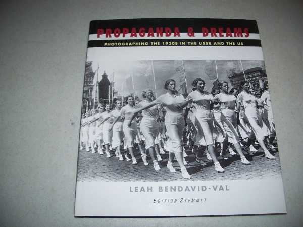 Propaganda and Dreams: Photographing the 1930s in the USSR and the US, Bendavid-Val, Leah
