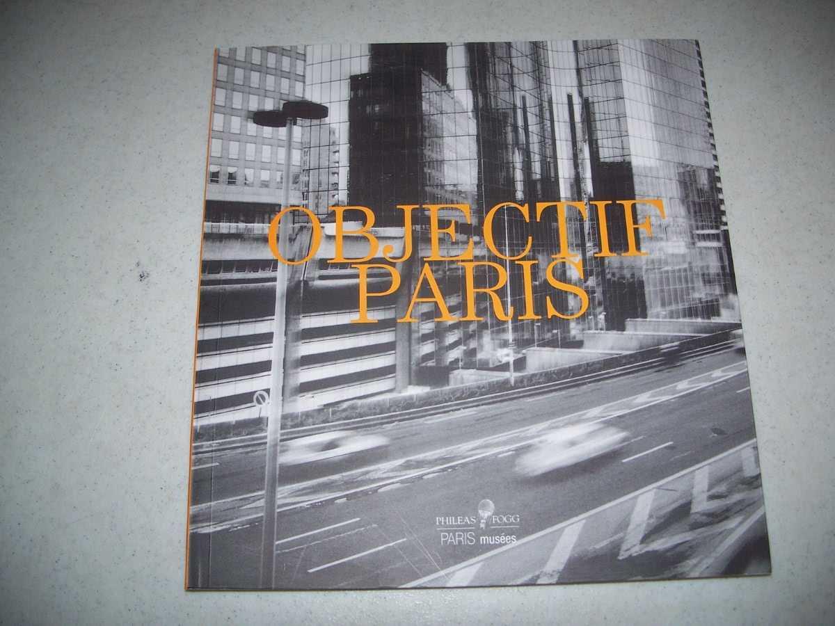 Objectif Paris: Images de la Ville a Travers Cinq Collections Photographiques Parisiennes, N/A