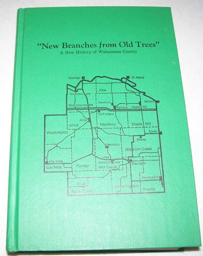 New Branches from Old Trees: A New History of Wabaunsee County (Kansas), Wabaunsee County Historical Society