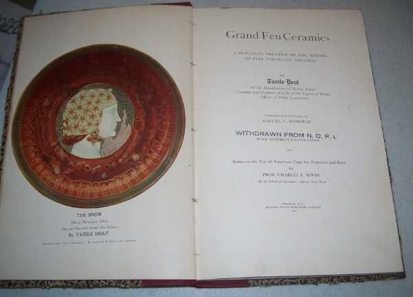 Grand Feu Ceramics: A Practical Treatise on the Making of Fine Porcelain and Gres, Doat, Taxile