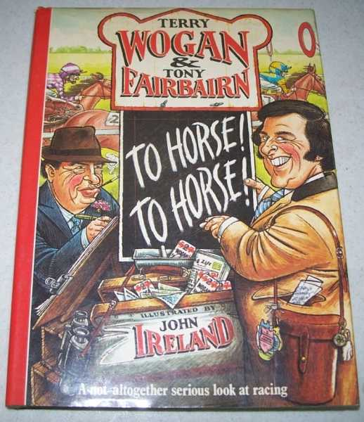 To Horse! To Horse!, Wogan, Terry and Fairbairn, Tony
