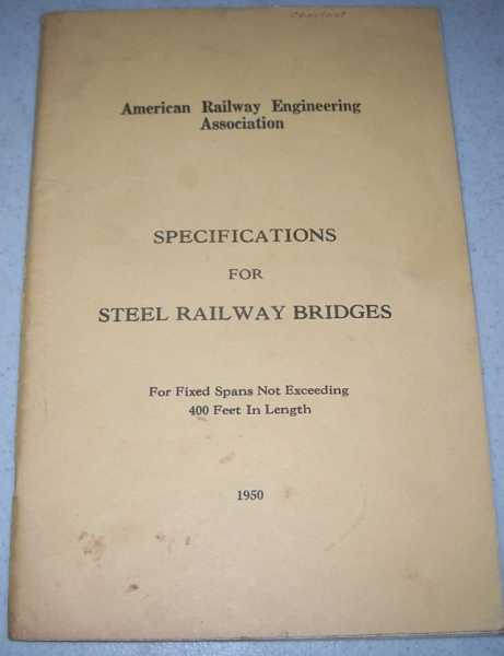 Specifications for Steel Railway Bridges for Fixed Spans Not Exceeding 400 Feet in Length, N/A