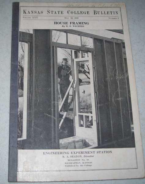 House Framing (Kansas State College Bulletin, Engineering Experiment Station, May 15, 1946), Wichers, H.E.