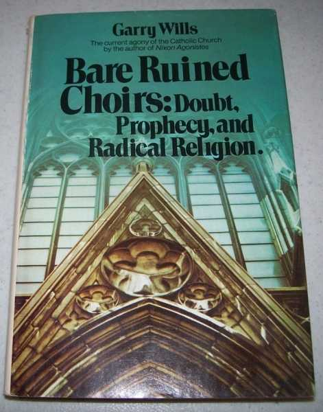Bare Ruined Choirs: Doubt, Prophecy, and Radical Religion, Wills, Garry