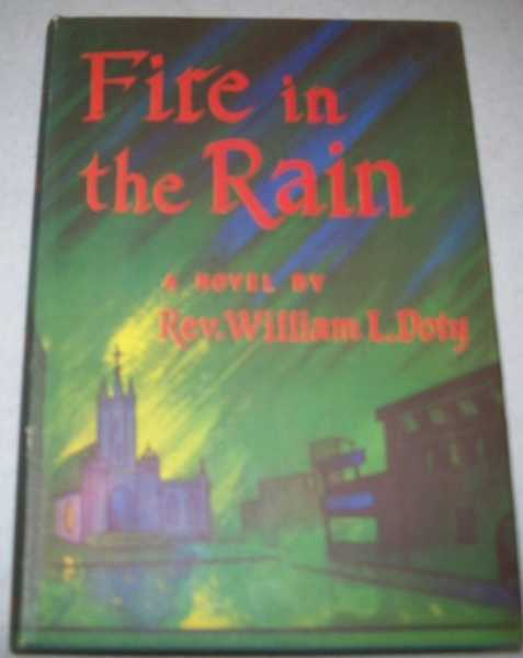 Fire in the Rain: A Novel, Doty, William L.